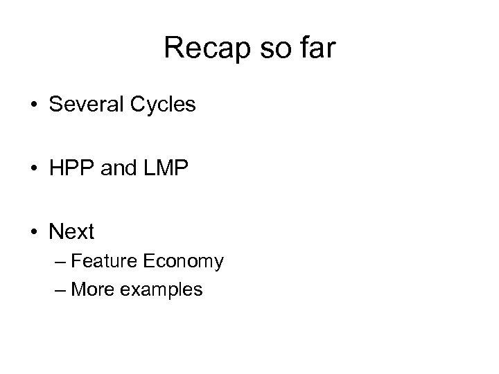Recap so far • Several Cycles • HPP and LMP • Next – Feature
