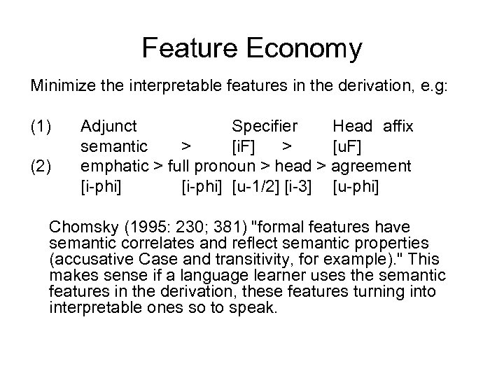 Feature Economy Minimize the interpretable features in the derivation, e. g: (1) (2) Adjunct