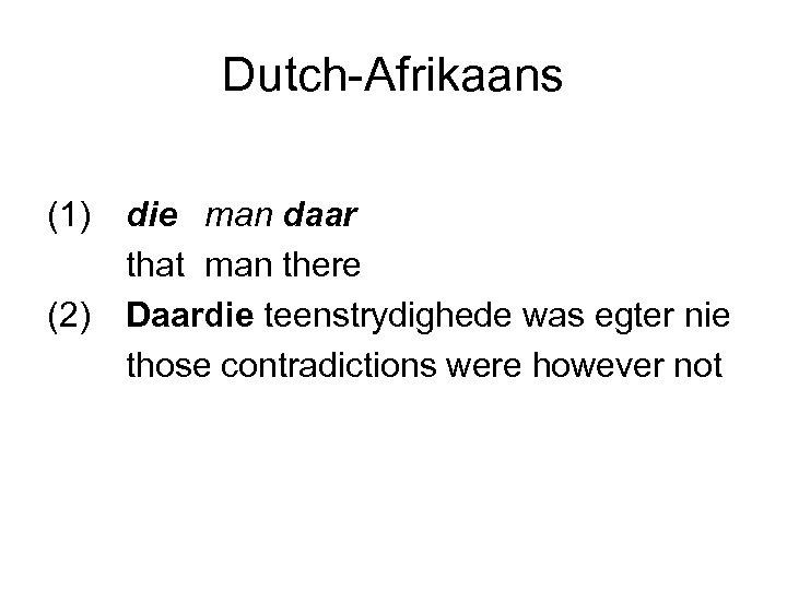 Dutch-Afrikaans (1) (2) die man daar that man there Daardie teenstrydighede was egter nie