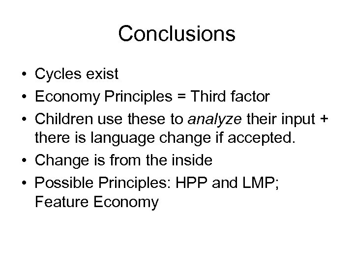 Conclusions • Cycles exist • Economy Principles = Third factor • Children use these
