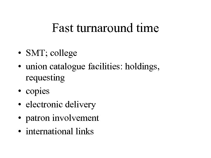 Fast turnaround time • SMT; college • union catalogue facilities: holdings, requesting • copies