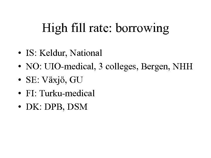 High fill rate: borrowing • • • IS: Keldur, National NO: UIO-medical, 3 colleges,