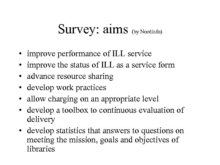 Survey: aims (by Nordinfo) • • • improve performance of ILL service improve the
