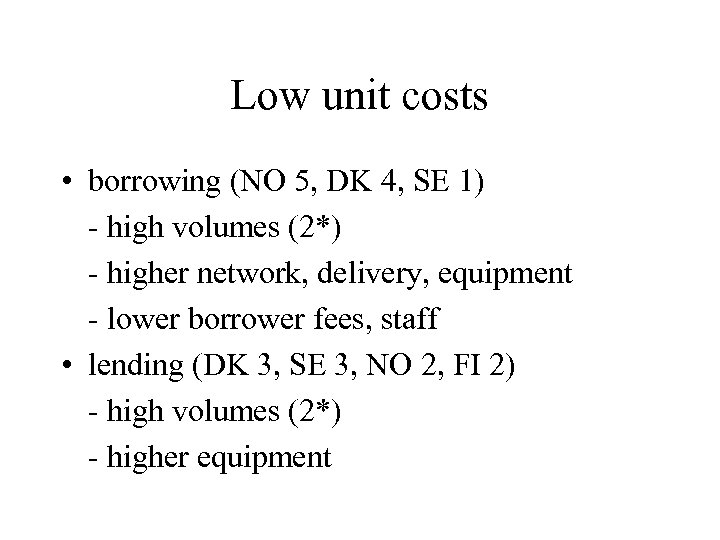 Low unit costs • borrowing (NO 5, DK 4, SE 1) - high volumes
