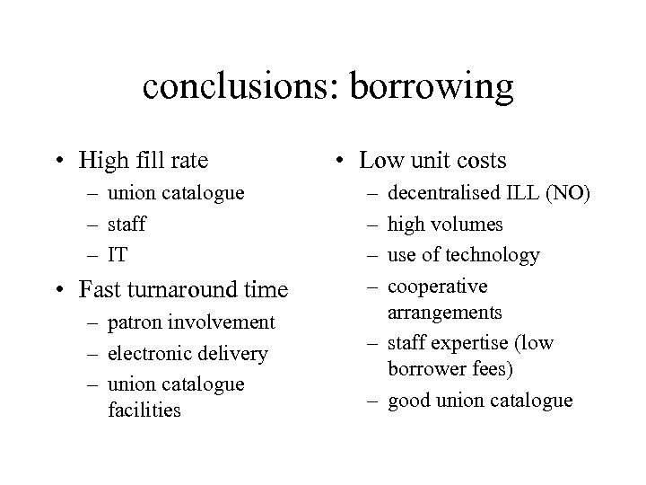conclusions: borrowing • High fill rate – union catalogue – staff – IT •