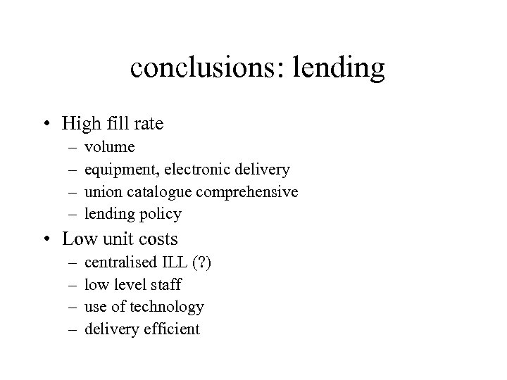 conclusions: lending • High fill rate – – volume equipment, electronic delivery union catalogue
