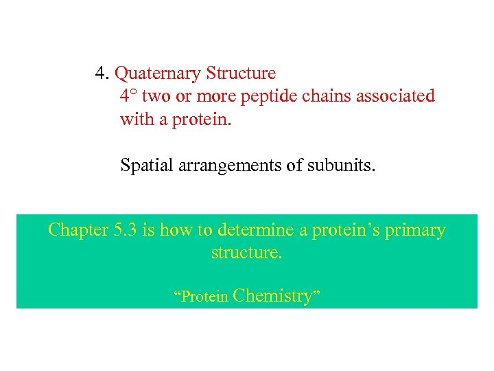 4. Quaternary Structure 4 two or more peptide chains associated with a protein. Spatial