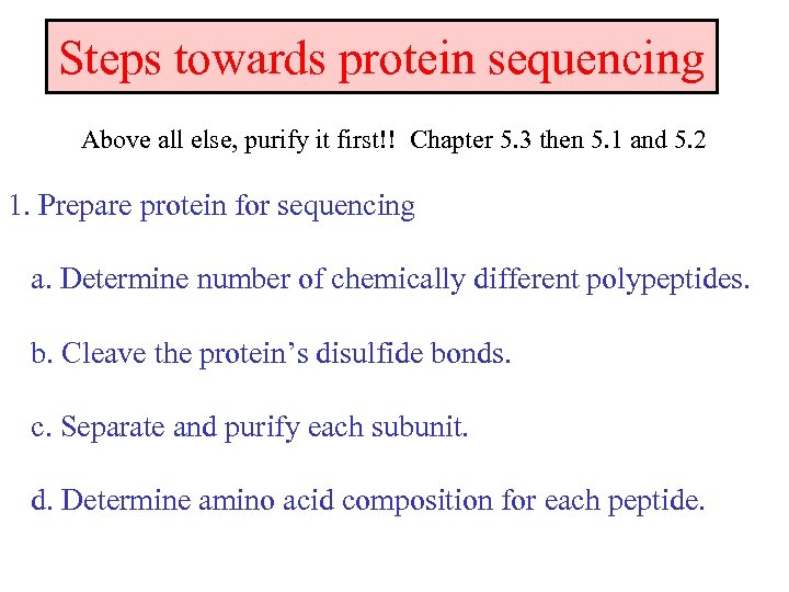 Steps towards protein sequencing Above all else, purify it first!! Chapter 5. 3 then