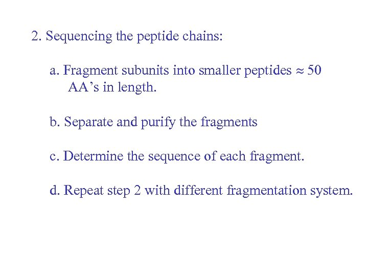 2. Sequencing the peptide chains: a. Fragment subunits into smaller peptides 50 AA's in