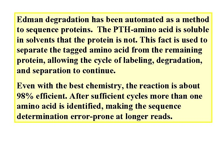 Edman degradation has been automated as a method to sequence proteins. The PTH-amino acid