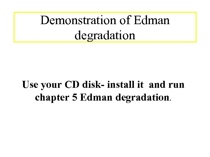 Demonstration of Edman degradation Use your CD disk- install it and run chapter 5