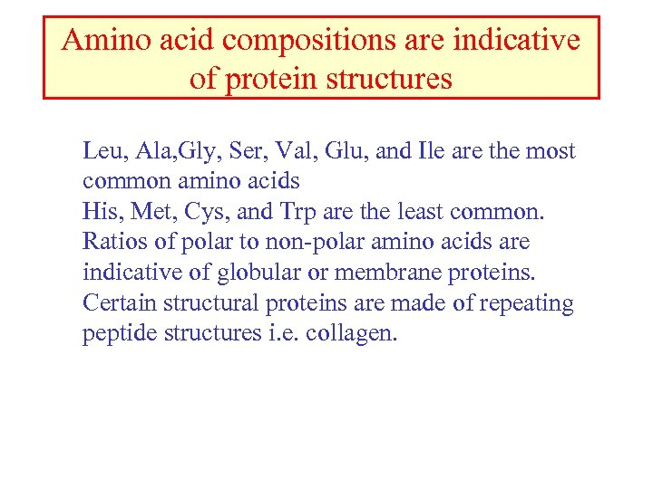 Amino acid compositions are indicative of protein structures Leu, Ala, Gly, Ser, Val, Glu,