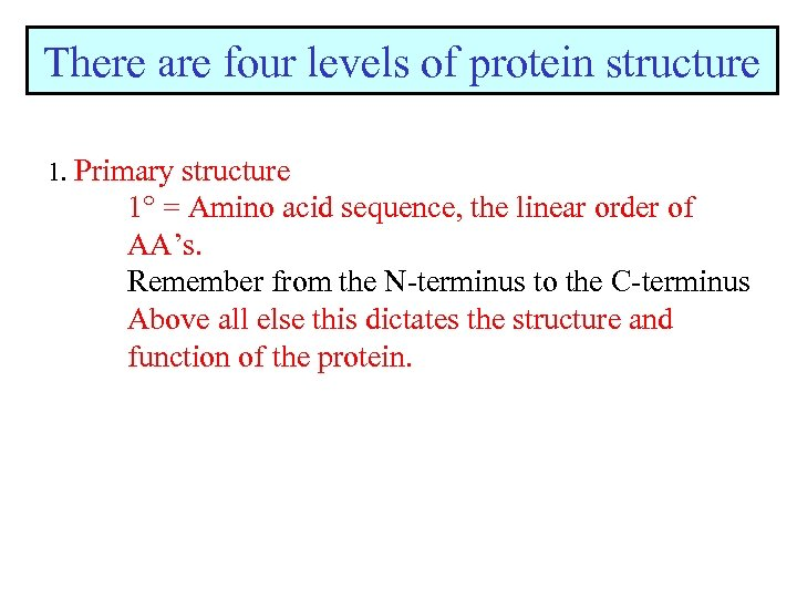 There are four levels of protein structure 1. Primary structure 1 = Amino acid