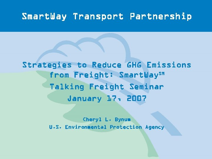 Smart. Way Transport Partnership Strategies to Reduce GHG Emissions from Freight: Smart. Way. SM