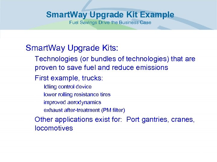 Smart. Way Upgrade Kit Example Fuel Savings Drive the Business Case • Smart. Way