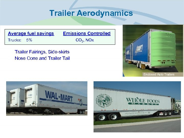 Trailer Aerodynamics Average fuel savings Trucks: • • Emissions Controlled 5% Trailer Fairings, Side-skirts