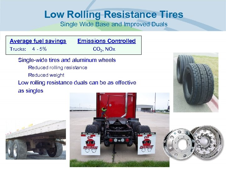 Low Rolling Resistance Tires Single Wide Base and Improved Duals Average fuel savings Trucks: