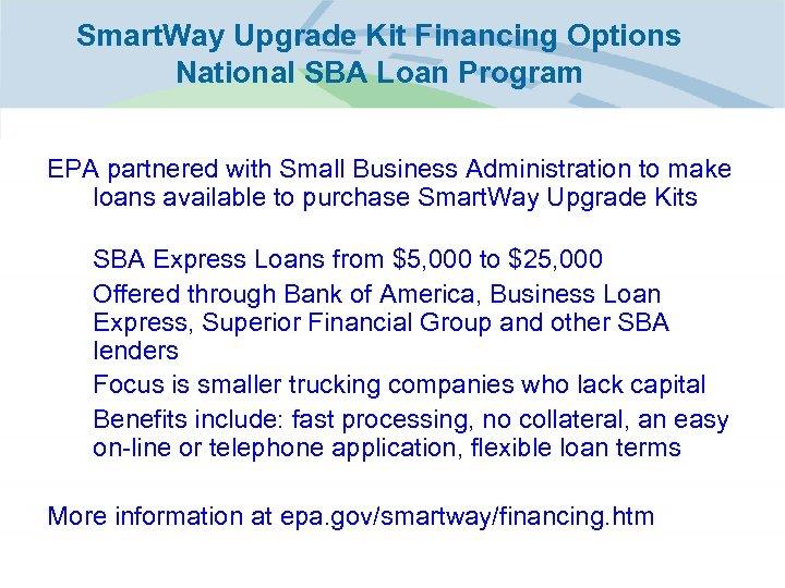 Smart. Way Upgrade Kit Financing Options National SBA Loan Program EPA partnered with Small