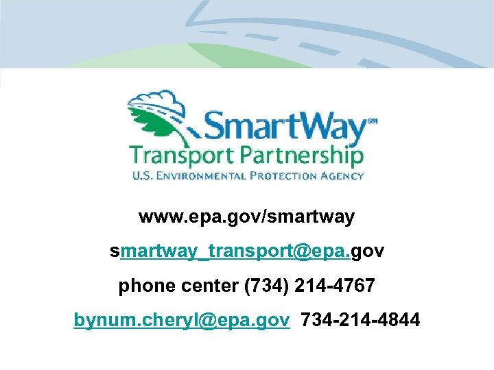 www. epa. gov/smartway_transport@epa. gov phone center (734) 214 -4767 bynum. cheryl@epa. gov 734 -214