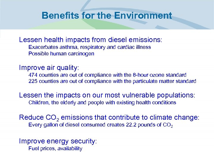 Benefits for the Environment • Lessen health impacts from diesel emissions: – Exacerbates asthma,
