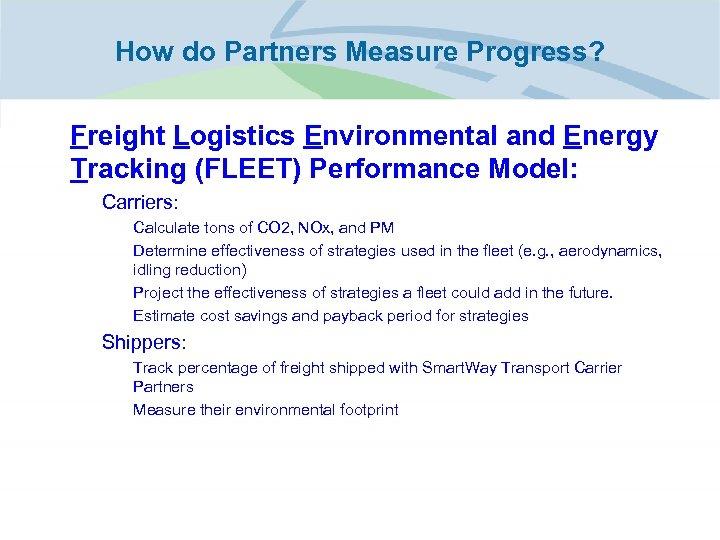How do Partners Measure Progress? • Freight Logistics Environmental and Energy Tracking (FLEET) Performance