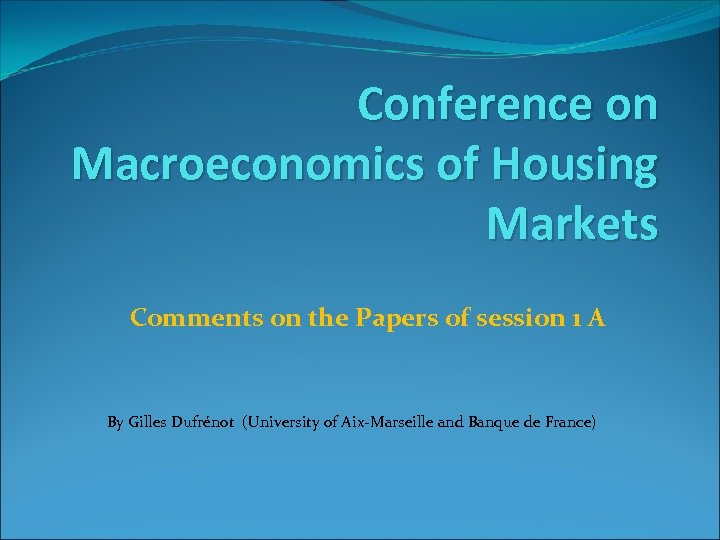 Conference on Macroeconomics of Housing Markets Comments on the Papers of session 1 A