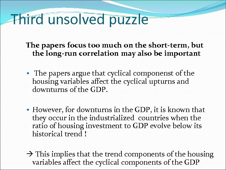 Third unsolved puzzle The papers focus too much on the short-term, but the long-run