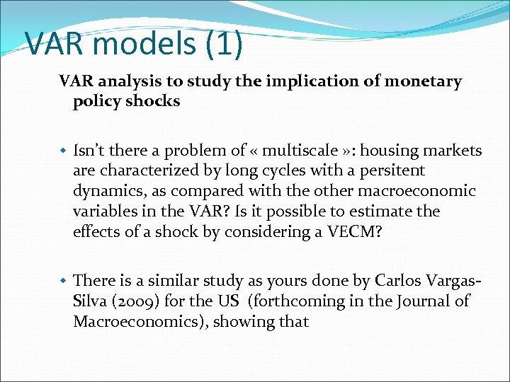 VAR models (1) VAR analysis to study the implication of monetary policy shocks w