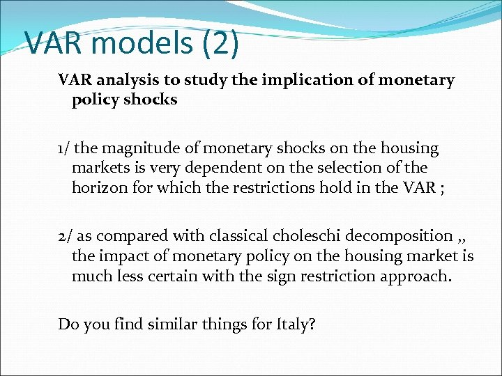 VAR models (2) VAR analysis to study the implication of monetary policy shocks 1/