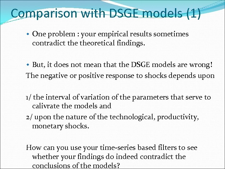 Comparison with DSGE models (1) w One problem : your empirical results sometimes contradict