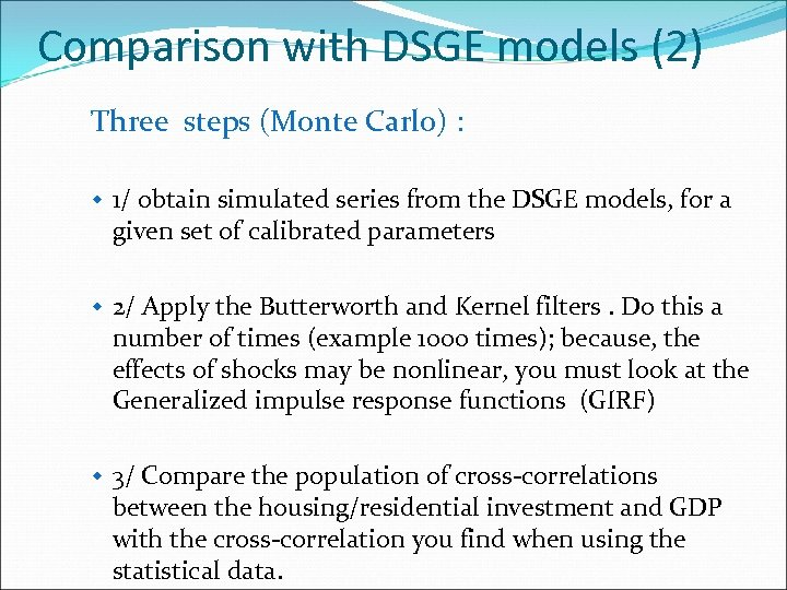 Comparison with DSGE models (2) Three steps (Monte Carlo) : w 1/ obtain simulated