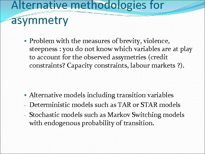 Alternative methodologies for asymmetry w Problem with the measures of brevity, violence, steepness :
