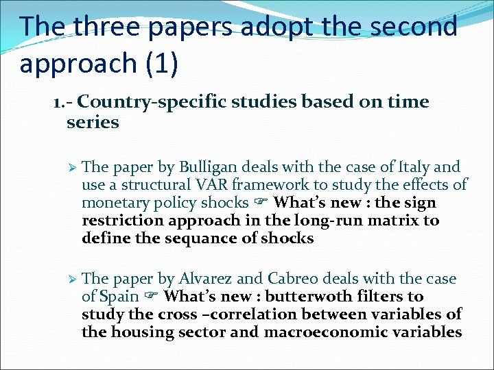 The three papers adopt the second approach (1) 1. - Country-specific studies based on