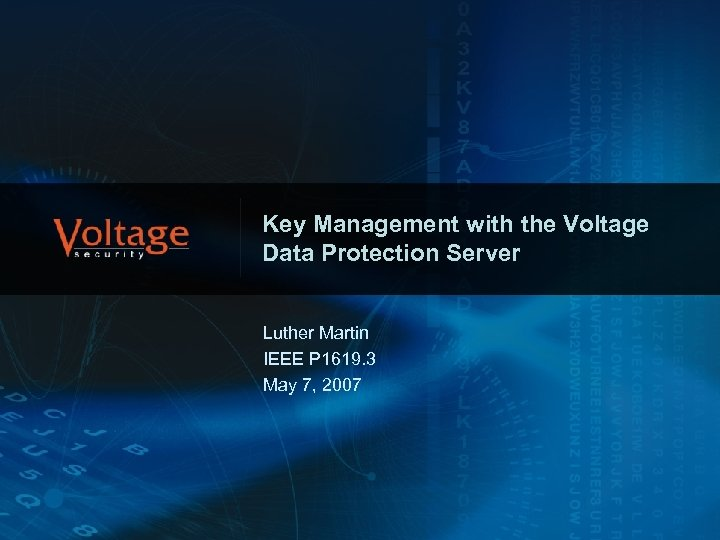 Key Management with the Voltage Data Protection Server Luther Martin IEEE P 1619. 3