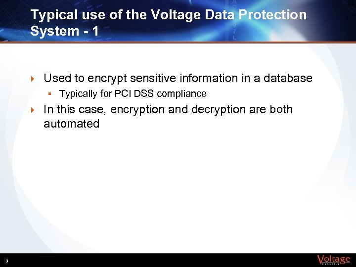 Typical use of the Voltage Data Protection System - 1 } Used to encrypt
