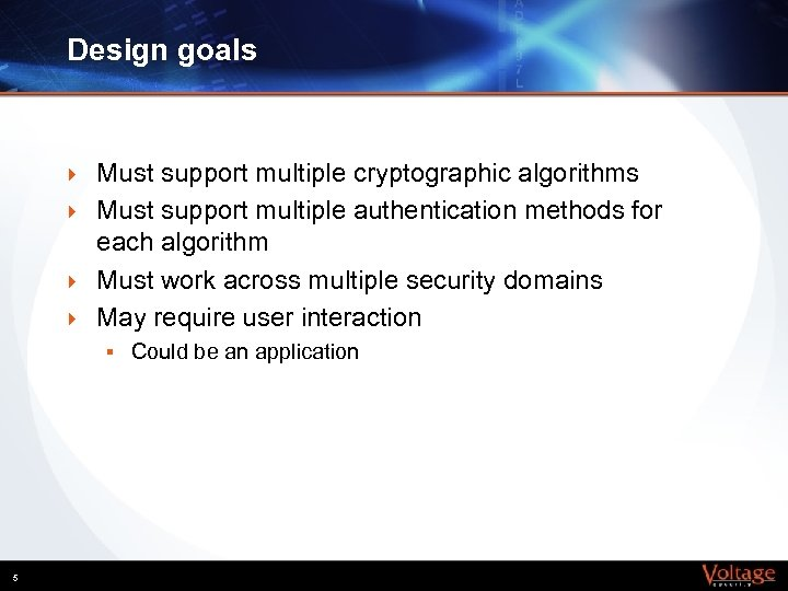 Design goals } } Must support multiple cryptographic algorithms Must support multiple authentication methods