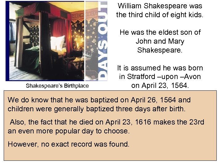 William Shakespeare was the third child of eight kids. He was the eldest son