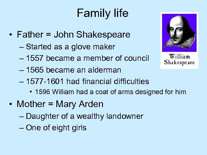 Family life • Father = John Shakespeare – Started as a glove maker –