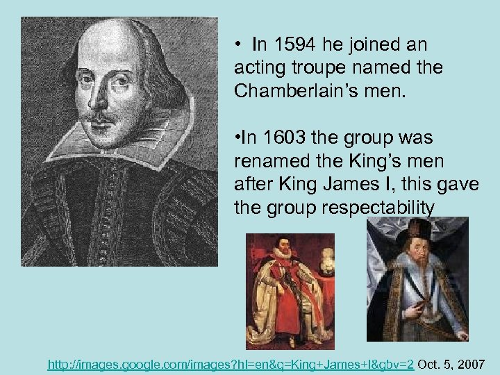 • In 1594 he joined an acting troupe named the Chamberlain's men. •