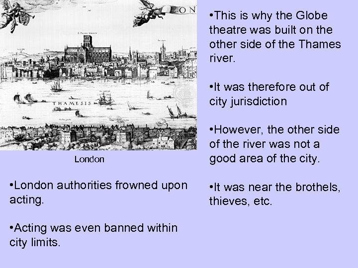 • This is why the Globe theatre was built on the other side