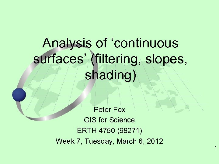 Analysis of 'continuous surfaces' (filtering, slopes, shading) Peter Fox GIS for Science ERTH 4750