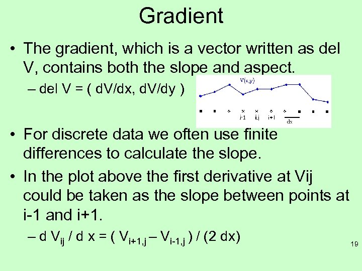 Gradient • The gradient, which is a vector written as del V, contains both