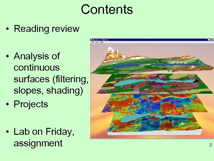 Contents • Reading review • Analysis of continuous surfaces (filtering, slopes, shading) • Projects