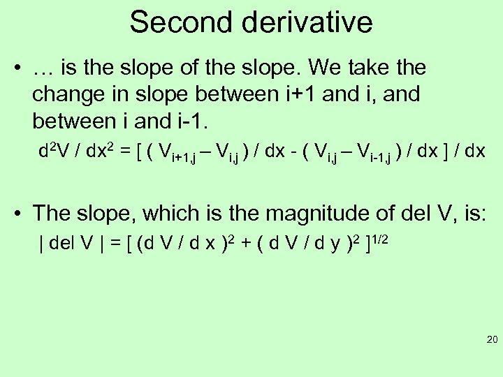 Second derivative • … is the slope of the slope. We take the change