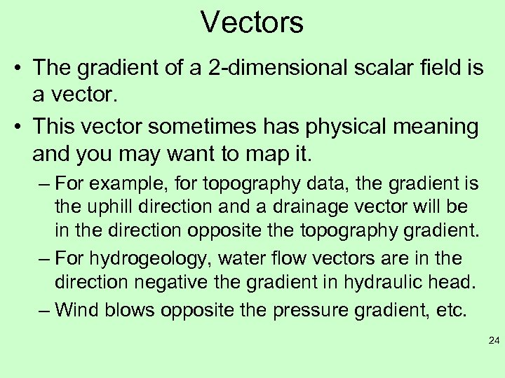 Vectors • The gradient of a 2 -dimensional scalar field is a vector. •