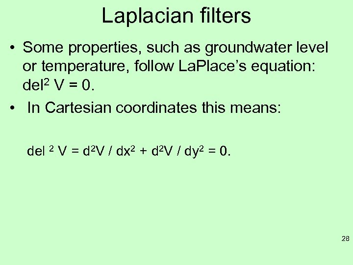 Laplacian filters • Some properties, such as groundwater level or temperature, follow La. Place's