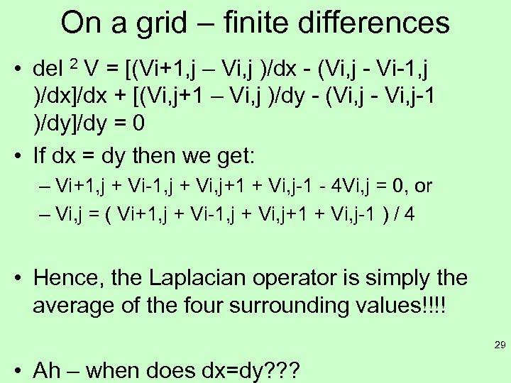 On a grid – finite differences • del 2 V = [(Vi+1, j –