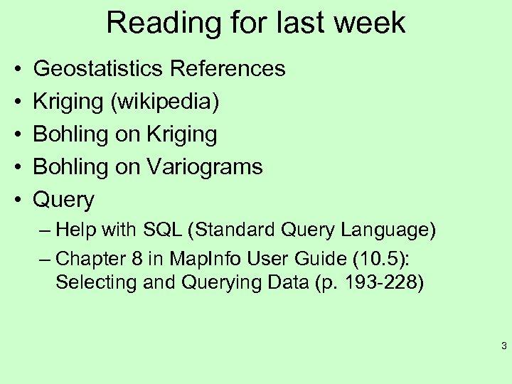 Reading for last week • • • Geostatistics References Kriging (wikipedia) Bohling on Kriging
