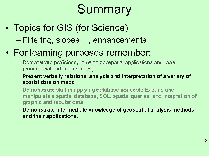 Summary • Topics for GIS (for Science) – Filtering, slopes + , enhancements •