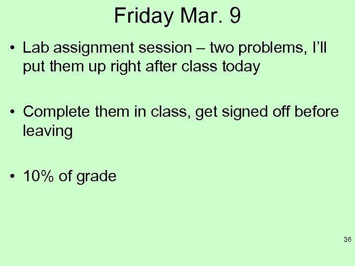 Friday Mar. 9 • Lab assignment session – two problems, I'll put them up
